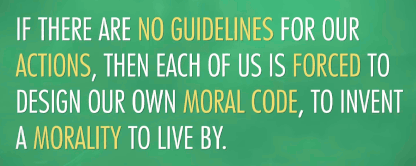 Each of us must design our own moral code by which to live say the existentialists
