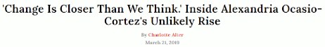'Change Is Closer Than We Think.' Inside the Unlikely Rise of AOC by Charlotte Alter (21 March 2019)