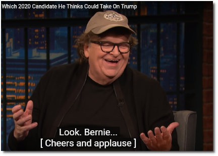 Michael Moore reveals to Seth that Bernie is one of the two street-fighter candidates who can defeat Donald Trump in 2020 .. to great cheers from the audience. (26 July 2019)