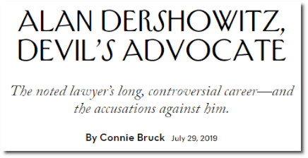 Alan Dershowitz, Devil's Advocate by Connie Bruck for The New Yorker (29 July 2019)
