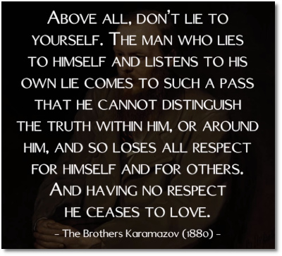 Dont lie to yourself says Dostoevsky (at t=3:45) in the Brothers Karamazov (1880)